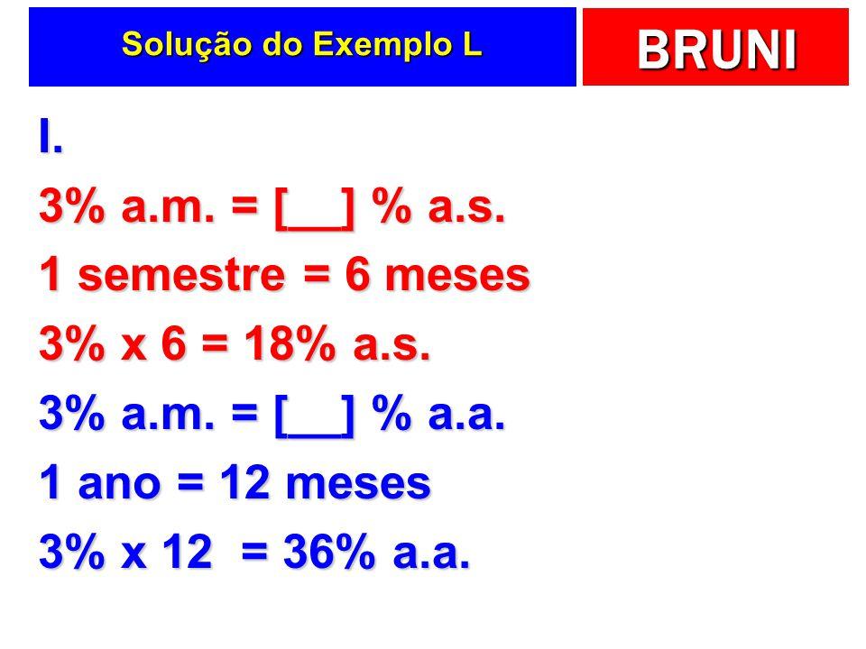 I. 3% a.m. = [__] % a.s. 1 semestre = 6 meses 3% x 6 = 18% a.s.